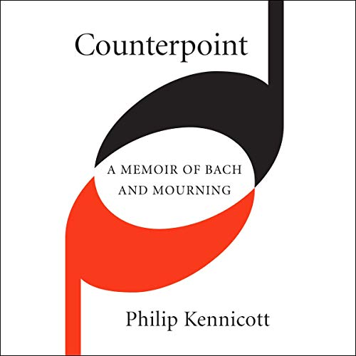 Counterpoint: A Memoir of Bach and Mourning by Philip Kennicott