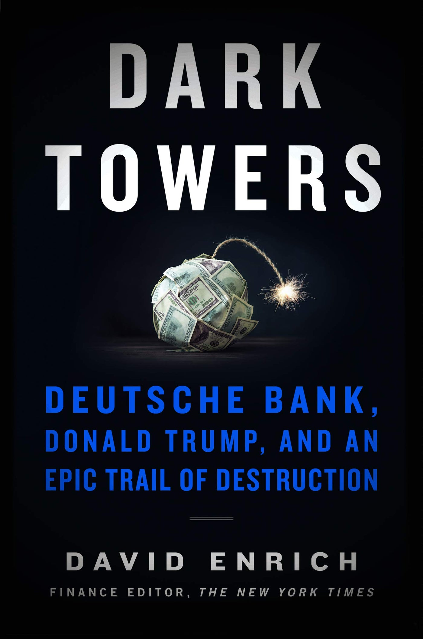 Dark Towers: Deutsche Bank, Donald Trump, and an Epic Trail of Destruction by David Enrich