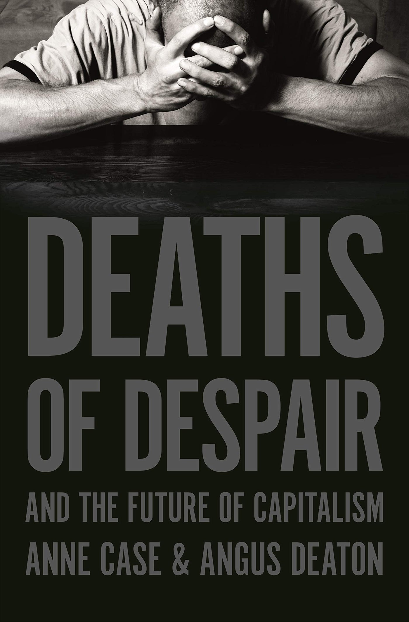 Deaths of Despair and the Future of Capitalism by Anne Case, Angus Deaton