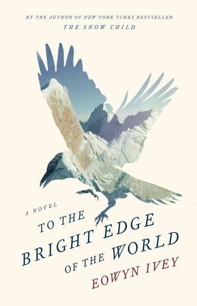 To the Bright Edge of the World: A Novel by Eowyn Ivey