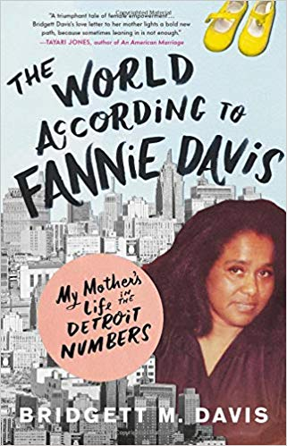 The World According to Fannie Davis: My Mother's Life in the Detroit Numbers by Bridgett M. Davis