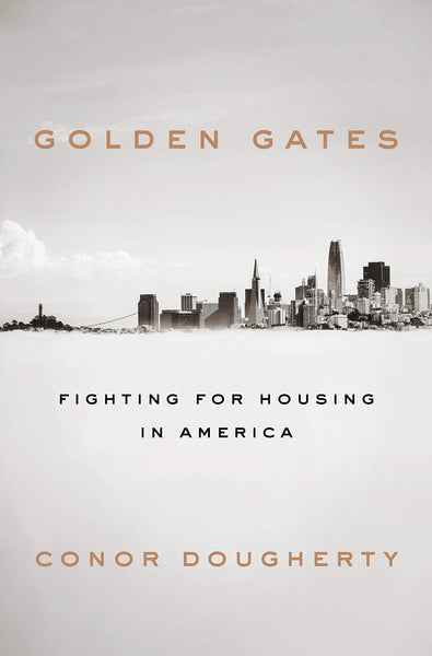 Golden Gates: Fighting for Housing in America by Conor Dougherty