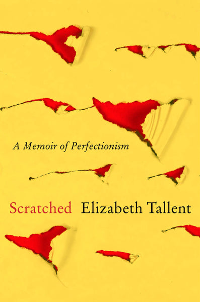 Scratched: A Memoir of Perfectionism by Elizabeth Tallent