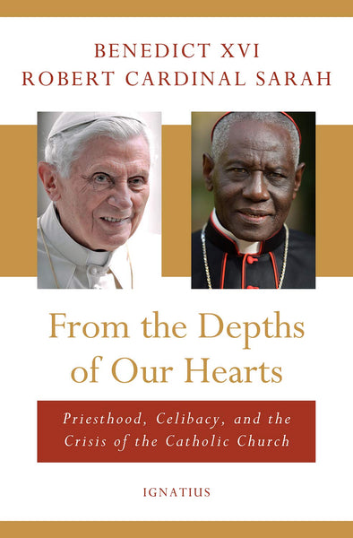 From the Depths of Our Hearts: Priesthood, Celibacy and the Crisis of the Catholic Church by Benedict XVI, Robert Cardinal Sarah