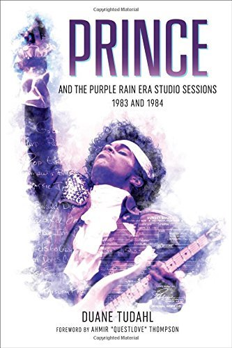 Prince and the Purple Rain Era Studio Sessions: 1983 and 1984 by Duane Tudahl