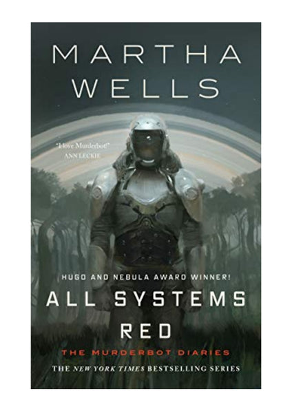All Systems Red: The Murderbot Diaries by Martha Wells