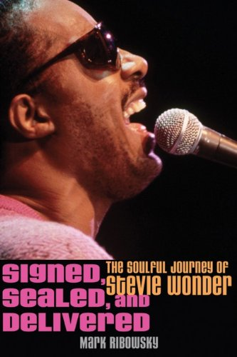 Signed, Sealed, and Delivered: The Soulful Journey of Stevie Wonder by Mark Ribowsky