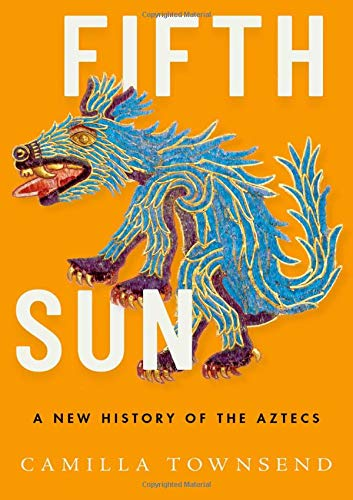 Fifth Sun: A New History of the Aztecs by Camilla Townsend