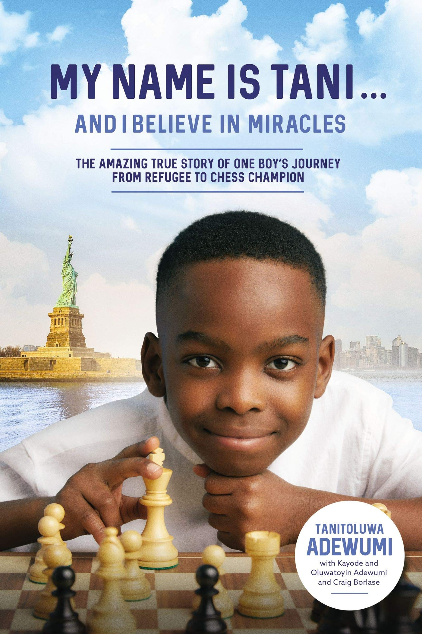 My Name Is Tani . . . and I Believe in Miracles: The Amazing True Story of One Boy's Journey from Refugee to Chess Champion by Tanitoluwa Adewumi,