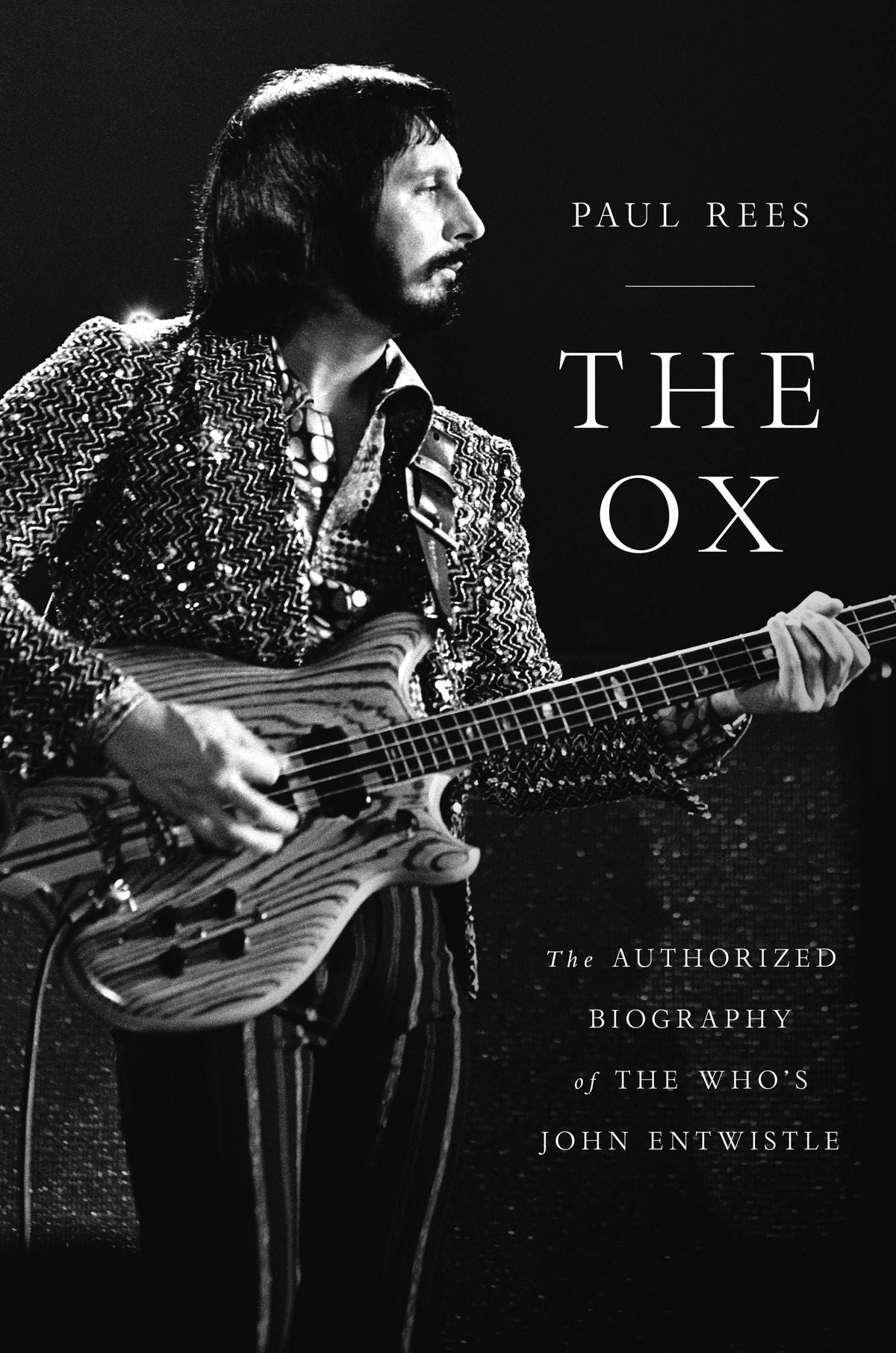The Ox: The Authorized Biography of The Who's John Entwistle by Paul Rees