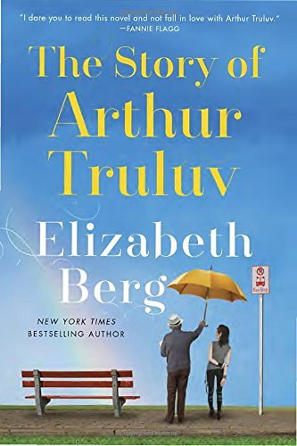 The Story of Arthur Truluv by Elizabeth Berg