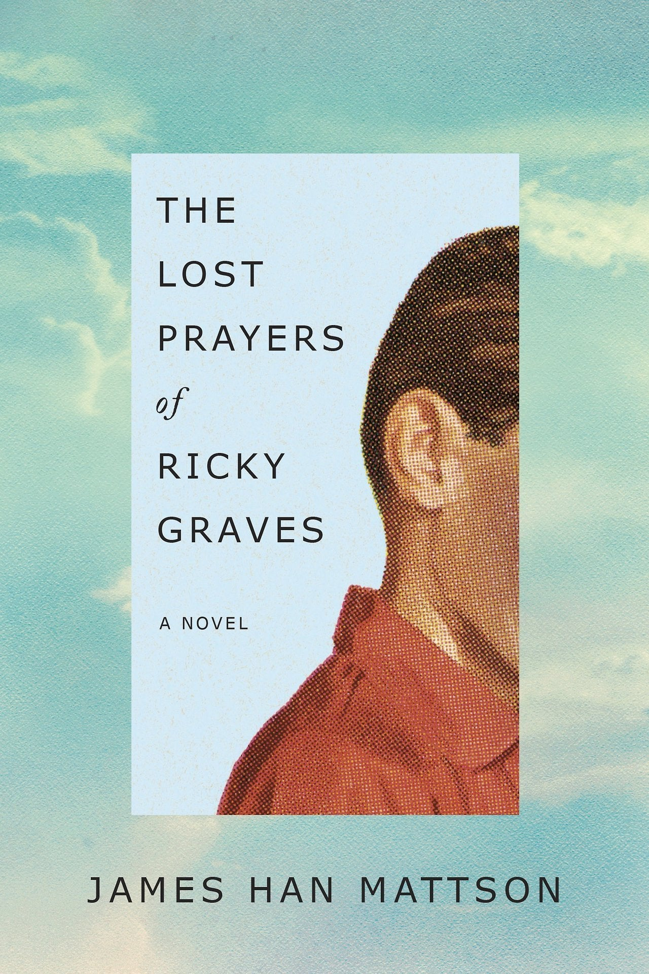 The Lost Prayers of Ricky Graves by James Han Mattson
