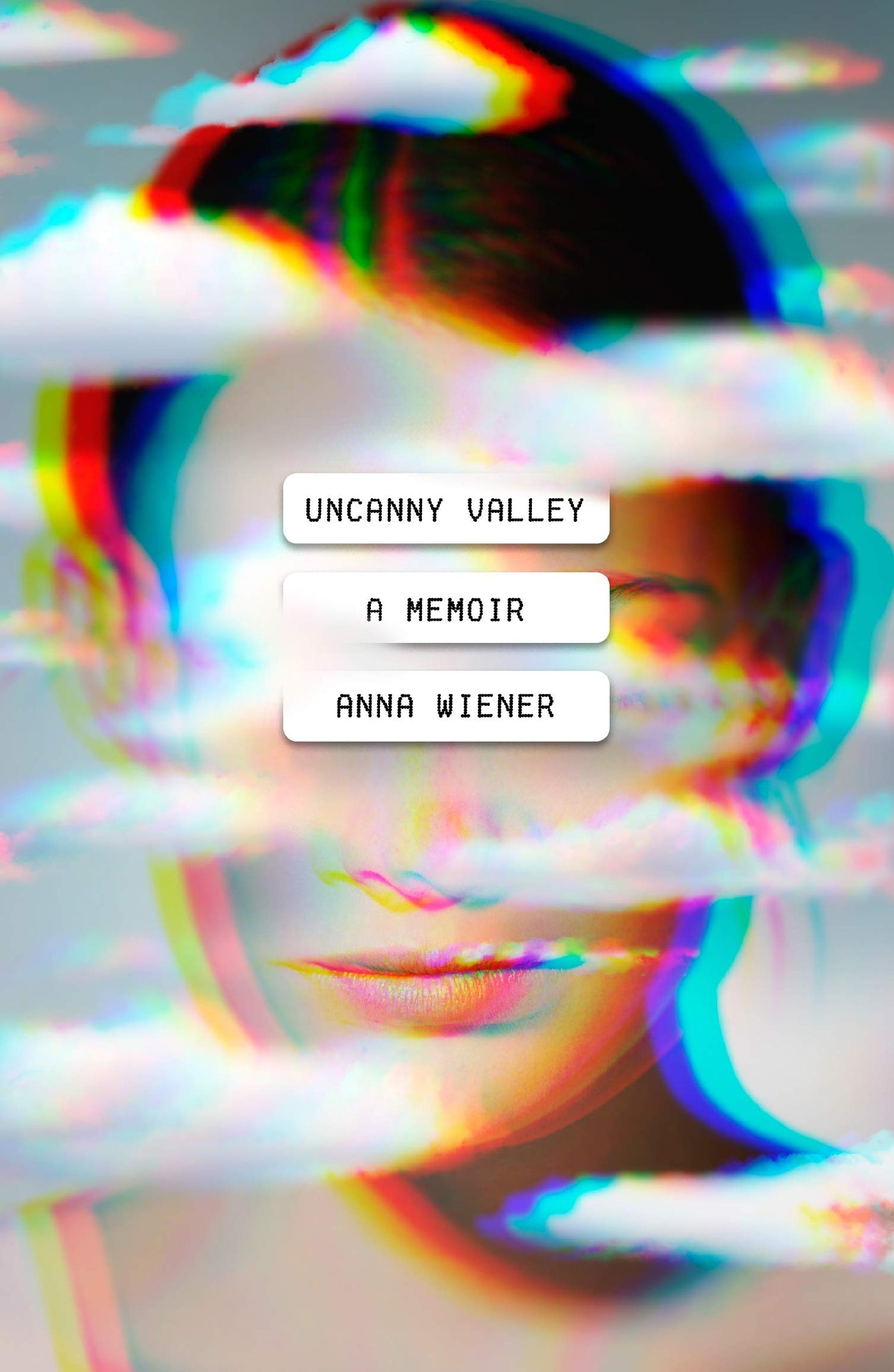 Uncanny Valley: A Memoir by Anna Wiener