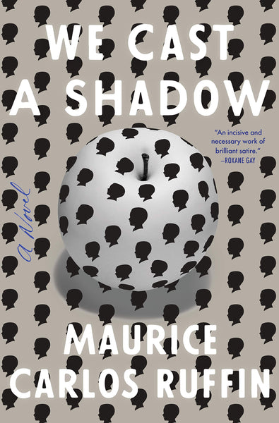 We Cast a Shadow: A Novel by Maurice Carlos Ruffin