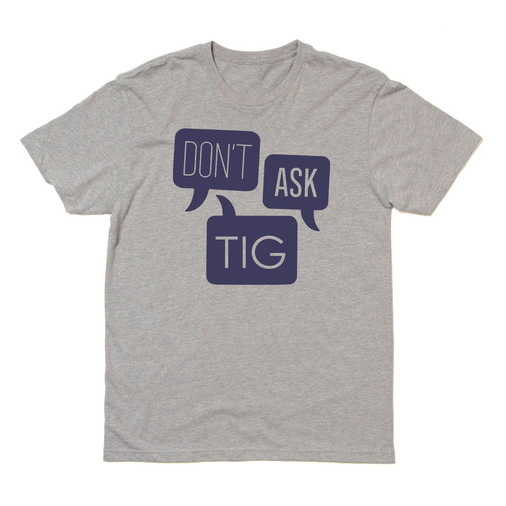 Don't Ask Tig Gray Unisex T-Shirt