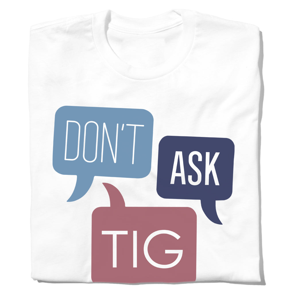 Don't Ask Tig White Unisex T-Shirt