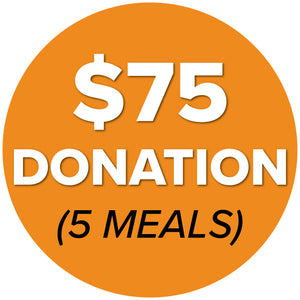 DONATE $75 (5 Meals)