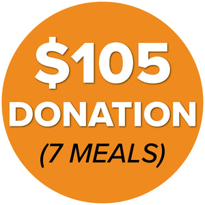 DONATE $105 (7 Meals)