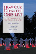 How Our Departed Ones Live - The Experience of the Orthodox Church