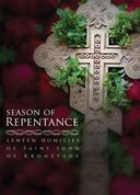 Season of Repentance - Lenten Homilies of Saint John of Kronstadt