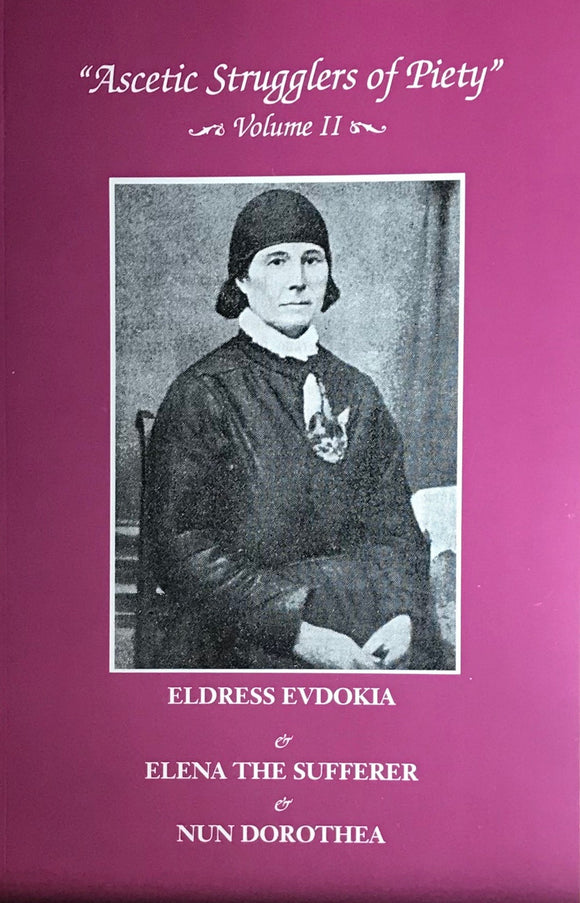 Eldress Evdokia, Elena the Sufferer and Nun Dorothea Ascetic Strugglers of Piety series, vol. II: