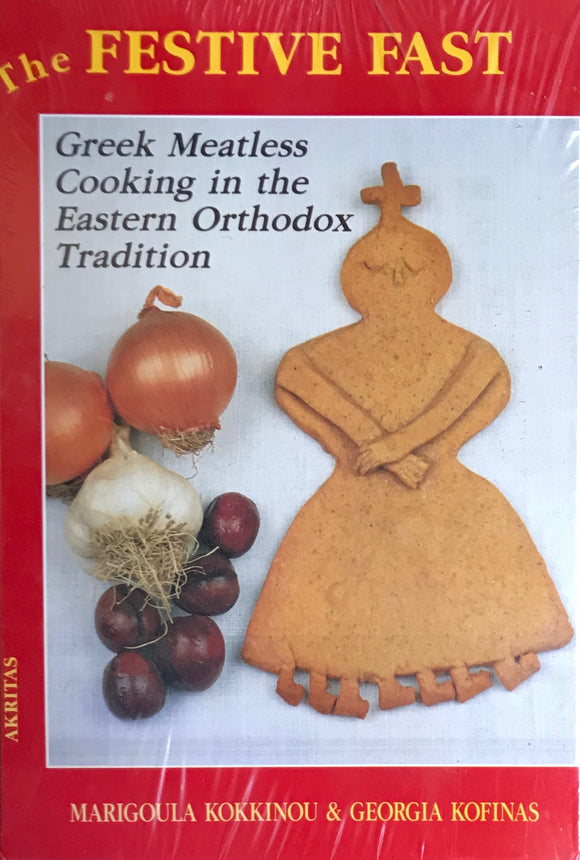 The Festive Fast: Greek Meatless Cooking in the Eastern Orthodox Tradition