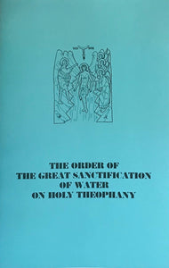 The Order of the Great Sanctification of Water on Holy Theophany