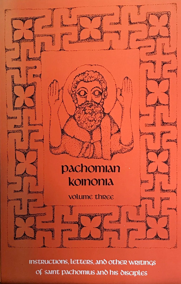 Pachomian Koinonia III. Instructions, Letters & Other Writings of St. Pachomius