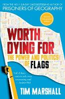 Worth Dying For - Power and Politics of Flags by Tim Marshall
