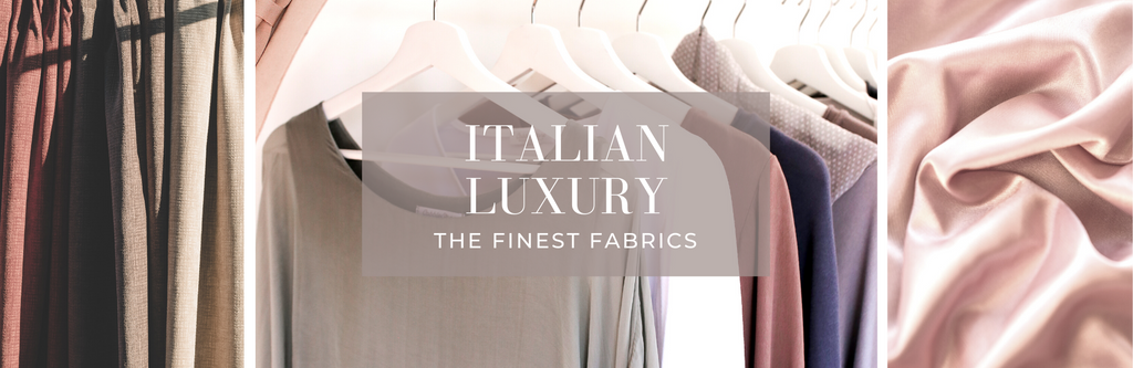 ITALIAN LUXURY: THE FINEST FABRICS