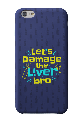 Let's Damage the Liver Bro Phone Case