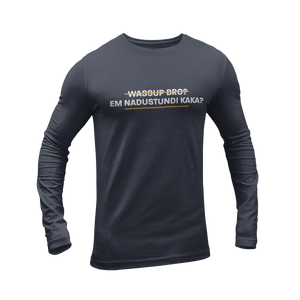 Em Nadustundi Kaka Full Sleeves T-shirt - ateedude
