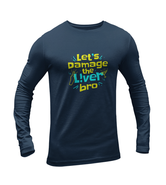 Let's damage the liver bro Full Sleeves T-shirt - ateedude