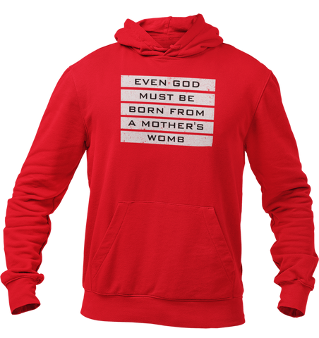 Legend Hoodie - Even God Must Be Born From A Mother's Womb Unisex Hoodie - ateedude