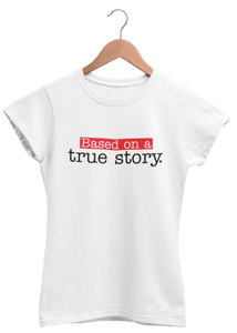 Based on True Story - Women Tshirt - ateedude