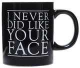 Sourpuss I Never Did Like Your Face Mug