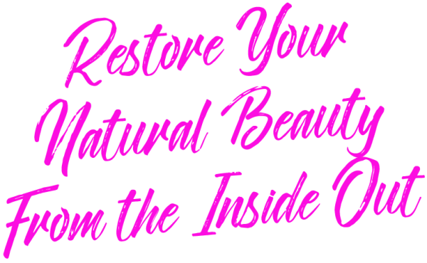 Restore Your Natural Beauty From the Inside Out