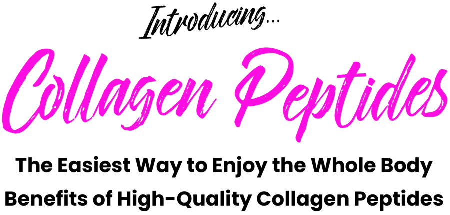 Introducing Collagen Peptides...The Easiest Way to Enjoy the Whole Body Benefits of High-Quality Collagen Peptides