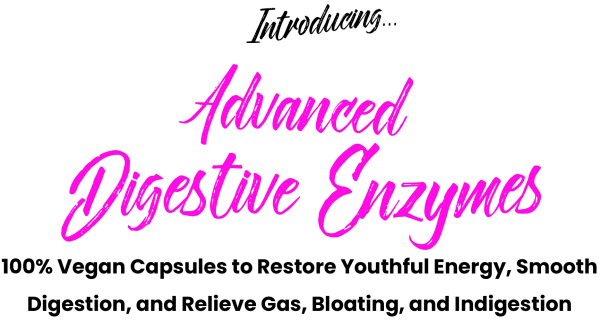 Introducing Advanced Digestive Enzymes...100% Vegan Capsules To Restore Youthful Energy, Smooth Digestion, And Relieve Gas, Bloating, And Indigestion