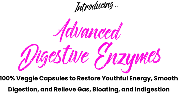 Introducing Advanced Digestive Enzymes...100% Veggie Capsules To Restore Youthful Energy, Smooth Digestion, And Relieve Gas, Bloating, And Indigestion