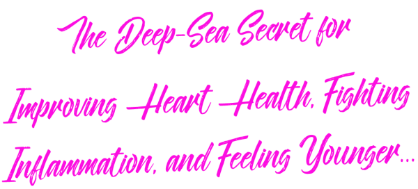 The Deep-Sea Secret for Improving Heart Health, Fighting Inflammation, and Feeling Younger…