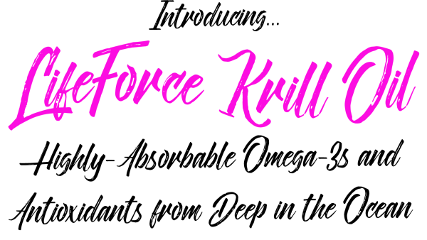 Introducing LifeForce Krill OilHighly-Absorbable Omega-3s and Antioxidants from Deep in the Ocean...
