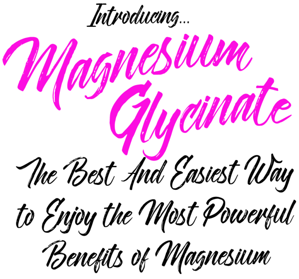 Introducing Magnesium GlycinateThe Best and Easiest Way to Enjoy The Most Powerful Benefits Of Magnesium