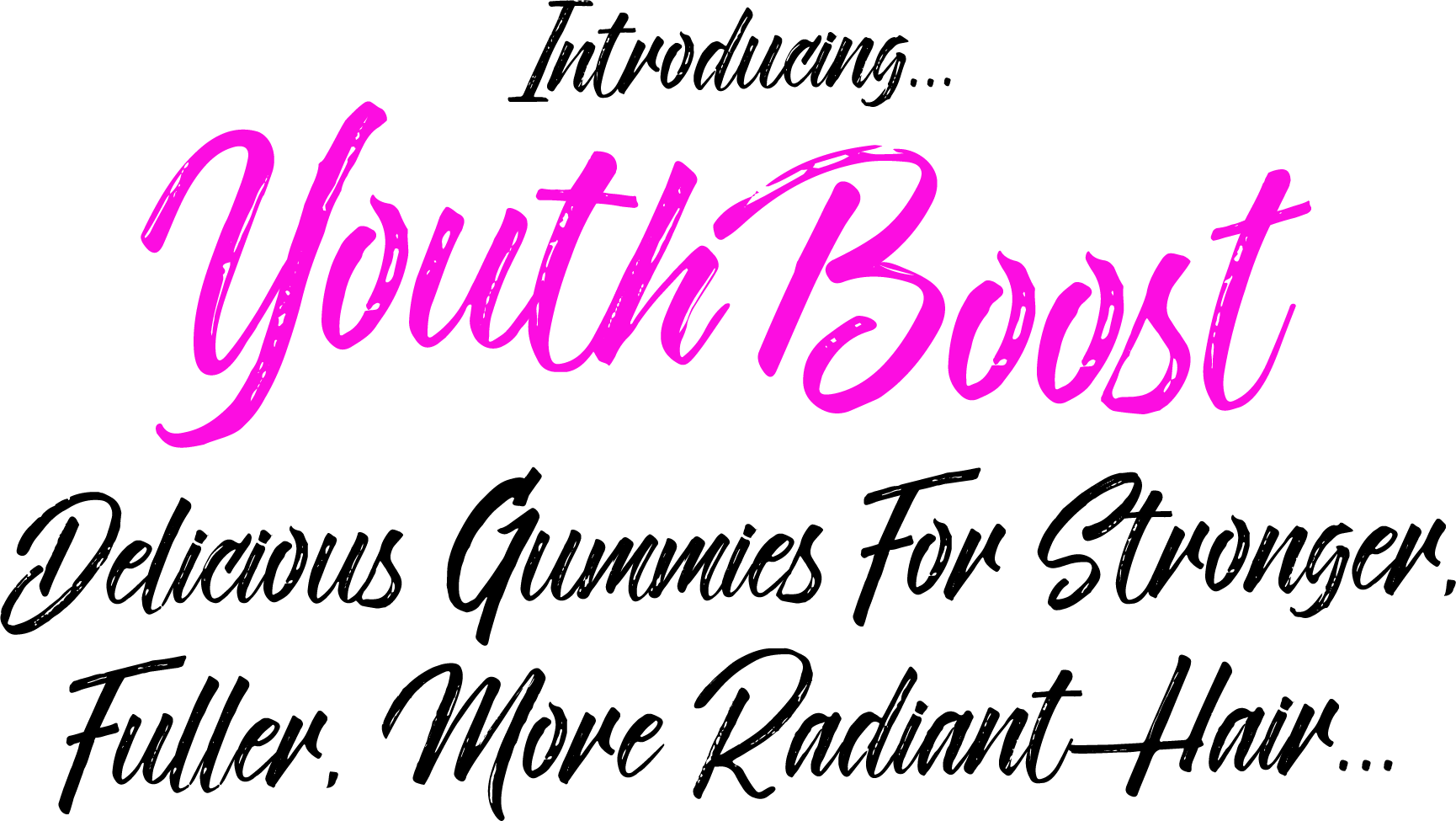 Introducing YouthBoost...Yummy Gummies That Keep Hair and Skin Vibrant...