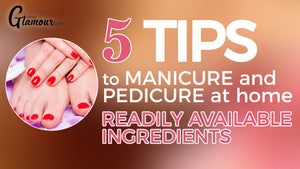 5 Tips to Manicure and Pedicure at Home with readily available Ingredients
