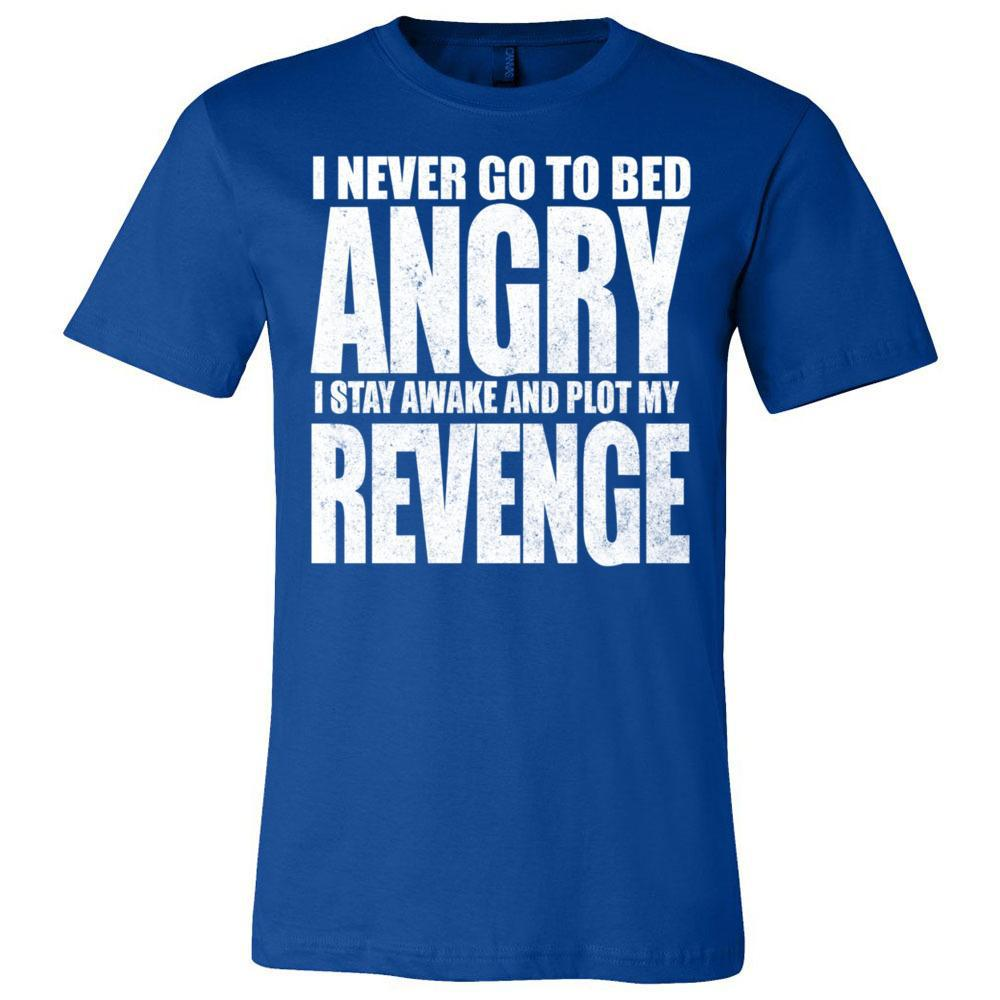 Never Go To Bed Angry Sarcastic T  Bella Canvas - Unisex Short Sleeve Jersey Tee, T-Shirts, Whip Me Wear Fashion & T-Shirts