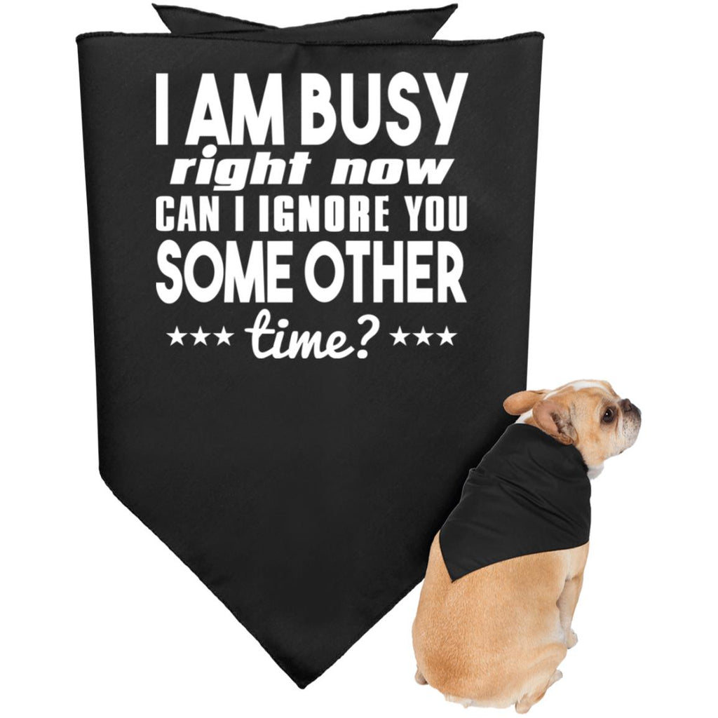 I'm Busy Right Now 3905 Doggie Bandana 170, Pet Accessories, Whip Me Wear Fashion & T-Shirts