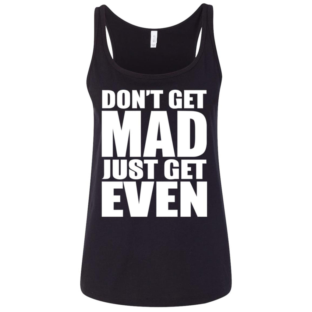 195 Don't Get Mad 6488 Bella + Canvas Ladies' Relaxed Jersey Tank, T-Shirts, Whip Me Wear Fashion & T-Shirts