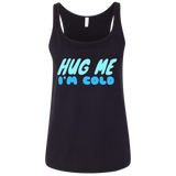 649 Hug Me I'm Cold 6488 Bella + Canvas Ladies' Relaxed Jersey Tank, T-Shirts, Whip Me Wear Fashion & T-Shirts