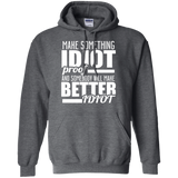 3 Make Something Idiot Proof G185 Gildan Pullover Hoodie 8 oz., Sweatshirts, Whip Me Wear Fashion & T-Shirts
